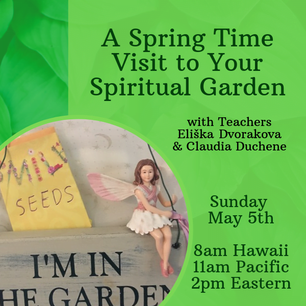 A Spring Time Visit to Your Spiritual Garden: A Clairvoyant Playshop