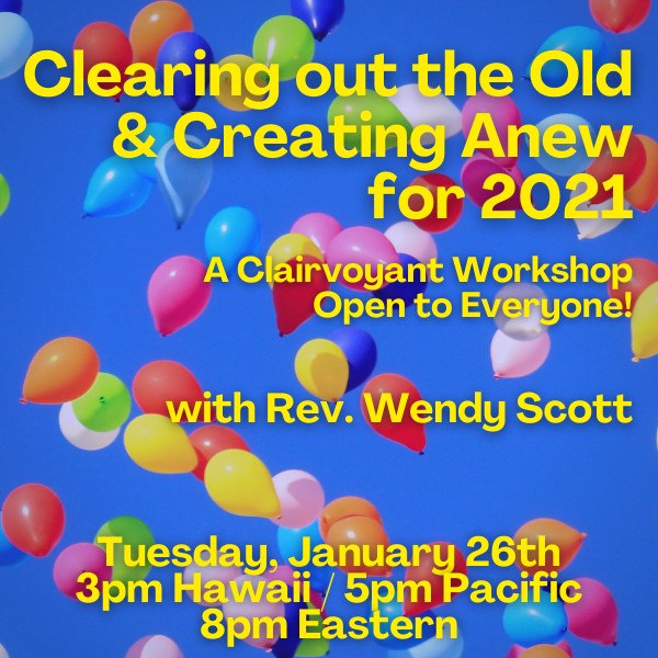 Clearing out of the Old and Creating Anew for 2021: A Clairvoyant Workshop Open to Everyone