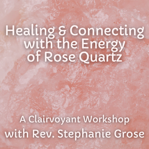 Healing & Connecting with the Energy of Rose Quartz, A Clairvoyant Workshop