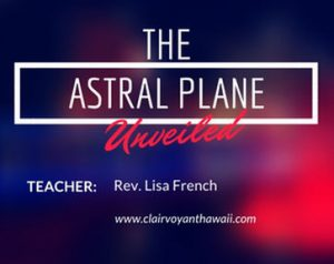 The Astral Plane Unveiled - Clairvoyant Workshop