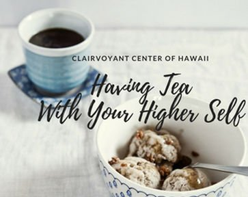 Having Tea with Your Higher Self - Clairvoyant Workshop